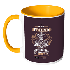 I am That Friend Your Mother Warn You About Collectible Coffee Mug Limited Edition