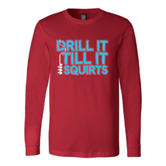 Drill It Till it Squirts    Limited Edition  Not Sold In Stores