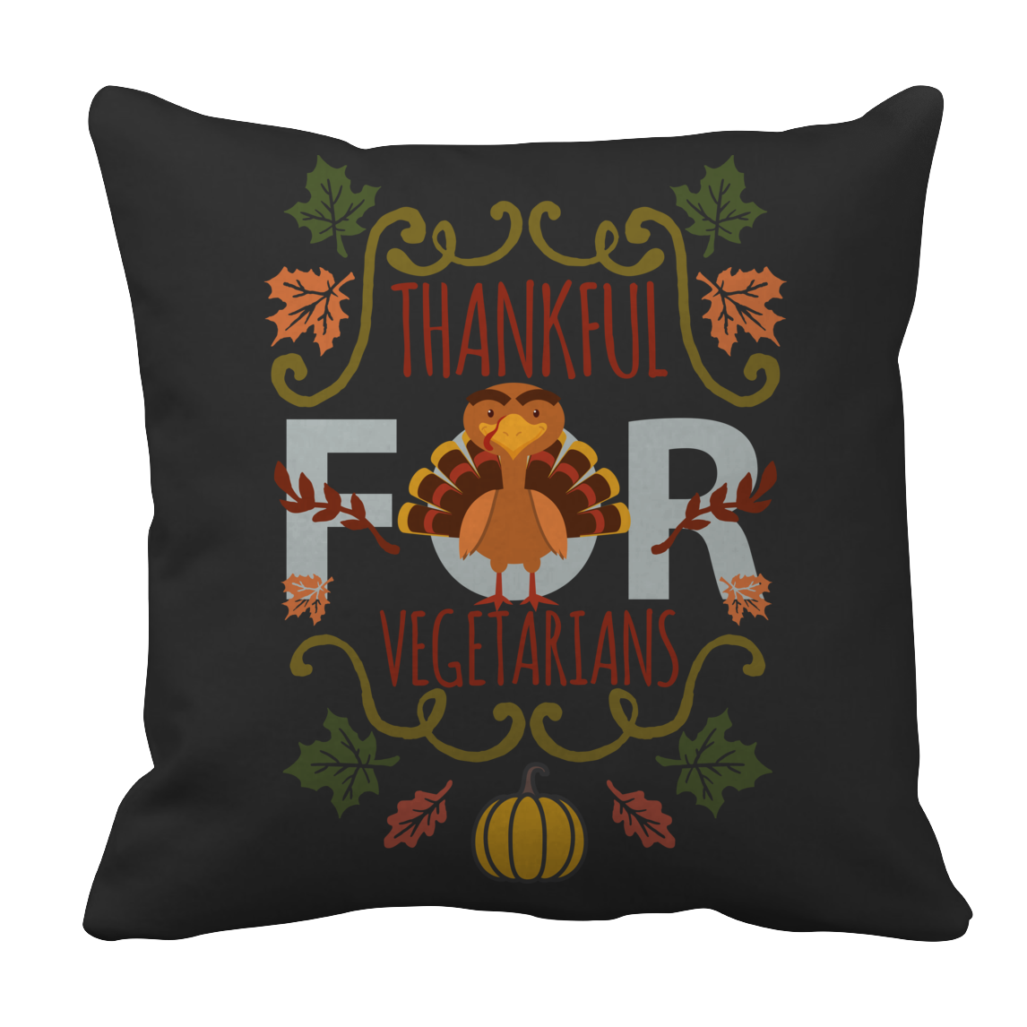 I'm Thankful for Vegetarians decorative Pillow Limited Edition Thanksgiving Special