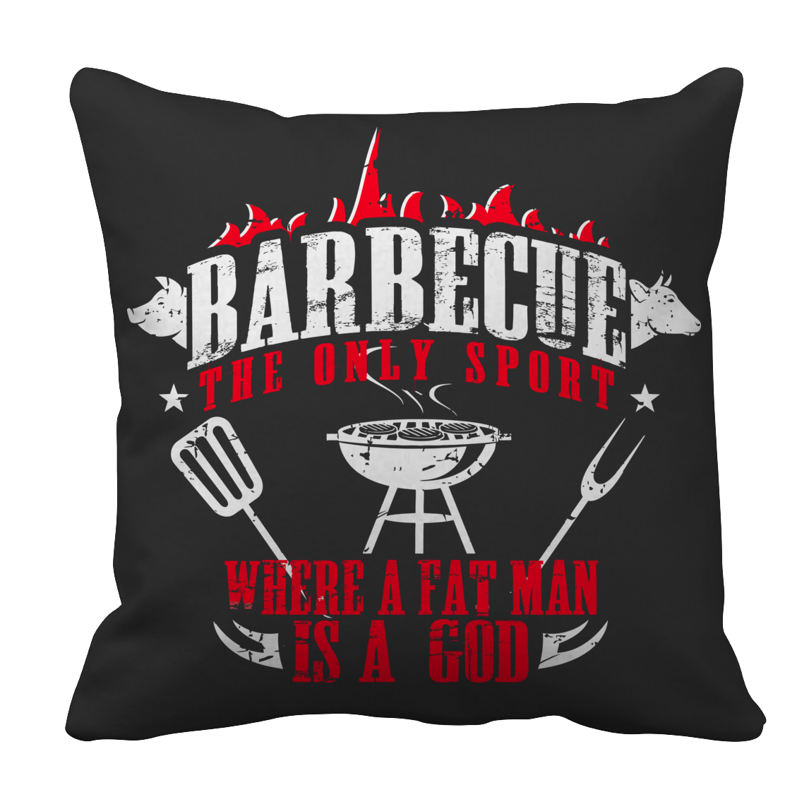 Barbecue The Only Sport Where A Fat Man Is A God BBQ Decorative Pillow