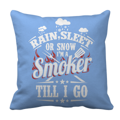 Rain, Sleet or Snow I'm A Smoker Till I Go  BBQ Decorative Pillow