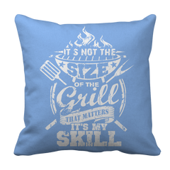 It's Not The Size Of The Grill That Matters It's My Skill BBQ Decorative Pillow