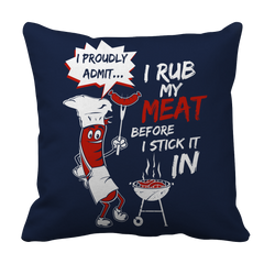 I Rub My Meat Before I Stick It In BBQ Decorative PIllow