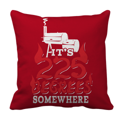 It's 225 Degrees Somewhere BBQ Decorative Pillow