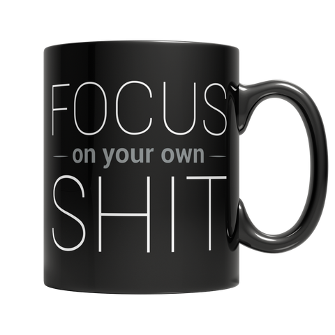Focus On Your Sh.. Coffee Mug On Sale