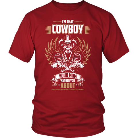 I am That Cowboy Your Mom Warned You About  Limited Edition Free Shipping..