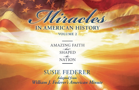 Miracles in American History-Vol. TWO: Amazing Faith that Shaped the Nation