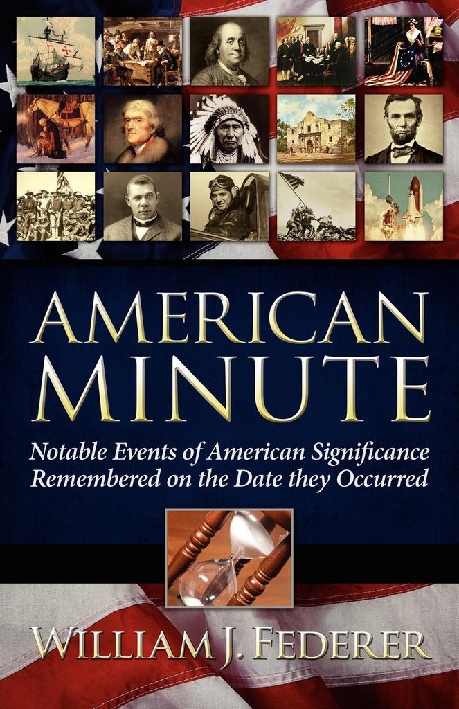 American Minute-Notable Events of American Significance Remembered on the Date They Occurred