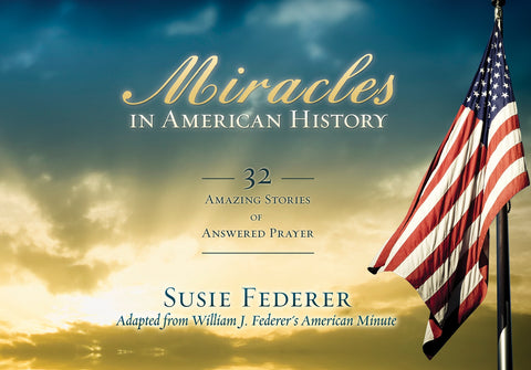 Miracles in American History-32 Amazing Stories of Answered Prayers