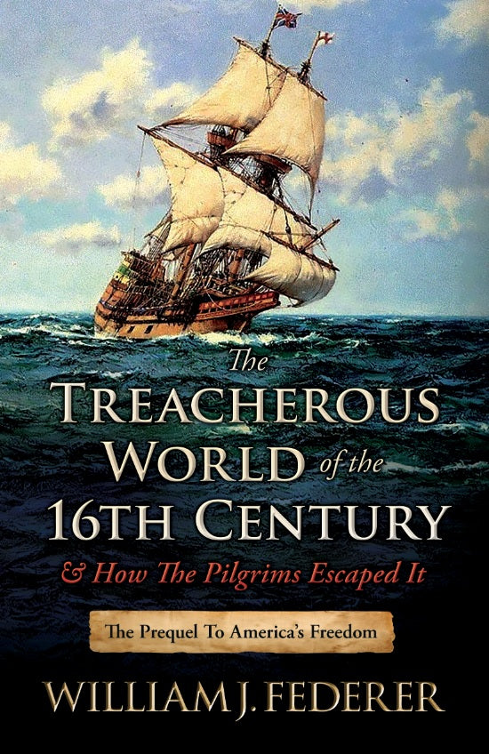 ebook The Treacherous World of the 16th Century & How the Pilgrims Escaped It: The Prequel to America's Freedom