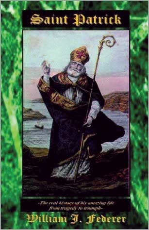 Saint Patrick: The Real Story of His Life & Times from Tragedy to Triumph (Book)