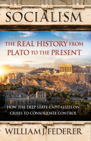 ebook SOCIALISM - The Real History from Plato to the Present: How the Deep State Capitalizes on Crises to Consolidate Control