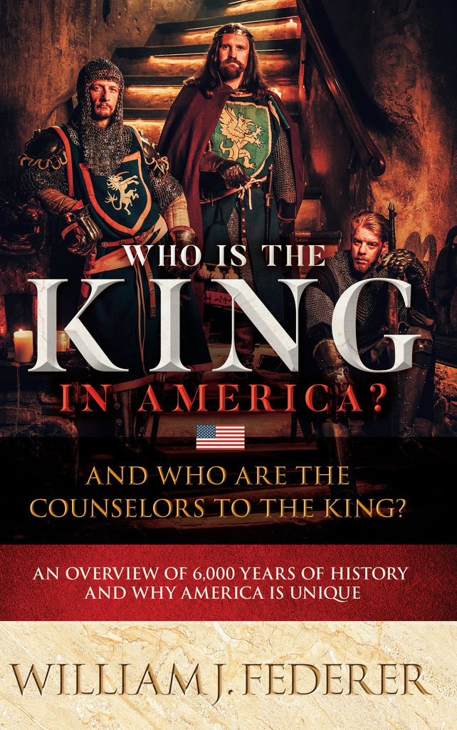 Who is the King in America? And Who are the Counselors to the King? An Overview of 6,000 Years of History & Why America is Unique