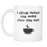I Drink Coffee For Your Sake Coffee Mug