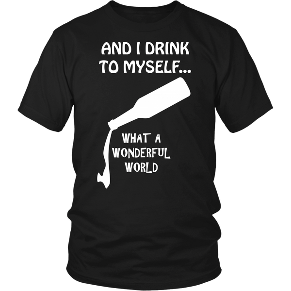 And I Drink To Myself Shirt