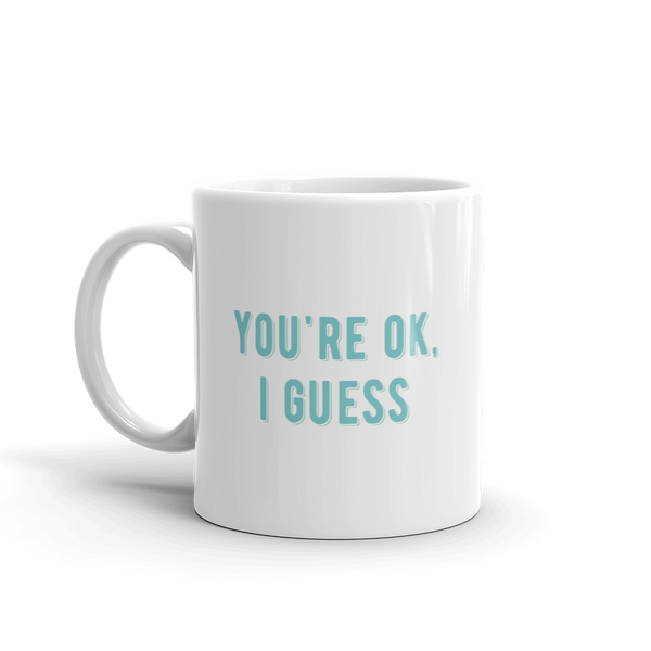 """You're OK I guess"" 11 oz mug"