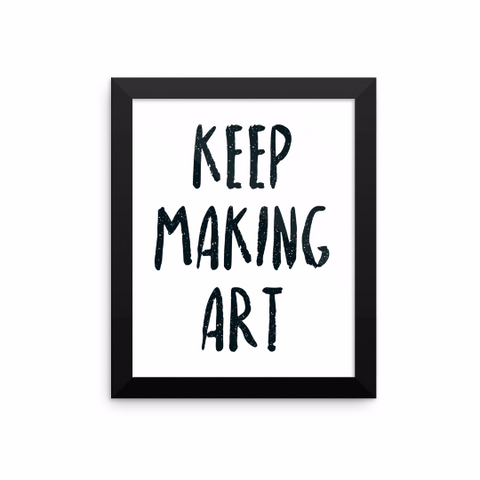 Keep Making Art framed print