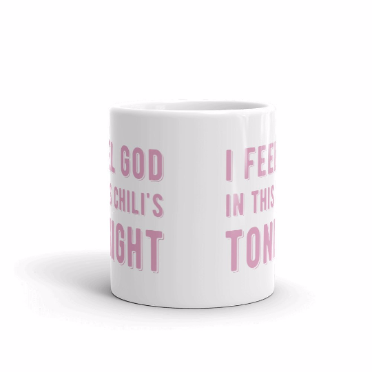 """I feel God in this Chili's tonight"" 11 oz mug"