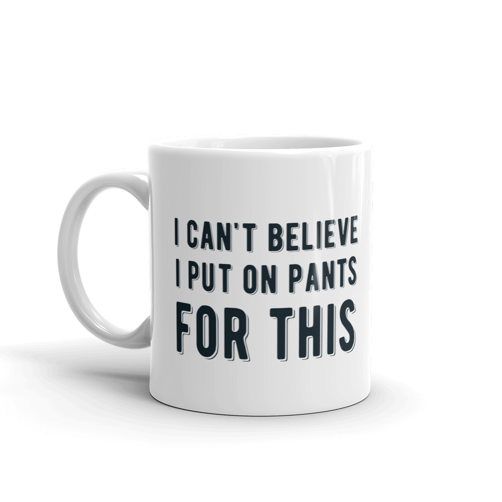 Put On Pants 11 oz mug