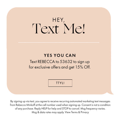Hey Text Me! - Text REBECCA to 53632 to sign up for exclusive offers and get 15% Off.