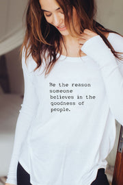 "white ""Be the reason someone believes in the goodness of people"" long sleeve tee"