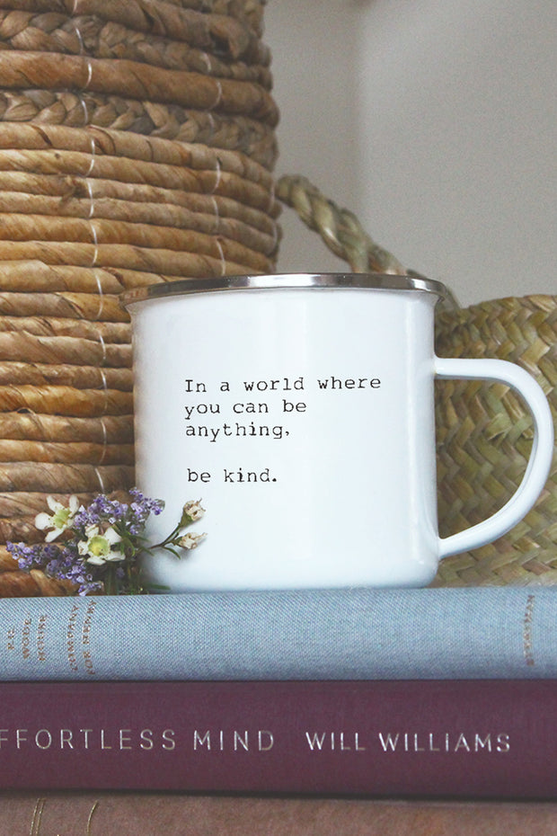"enamel mug with quote ""in a world where you can be anything be kind"""