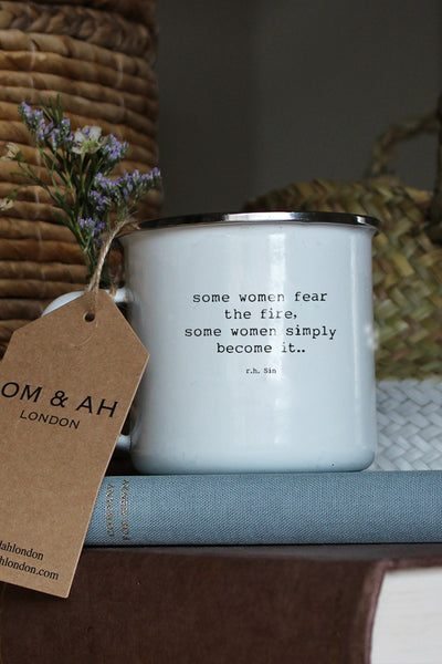 "enamel mug ""Some women fear the fire. some women simply become it"""
