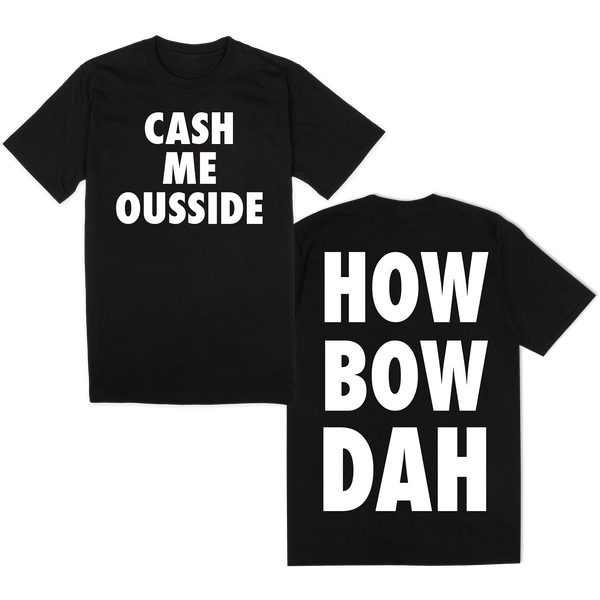 CASH ME OUSSIDE HOW BOW DAH (BLACK)