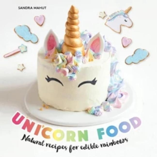 Unicorn Food - Natural Recipes for Edible Rainbows