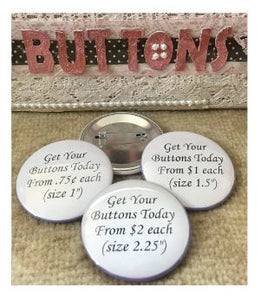 Pin Back Buttons - Custom Order - 1""