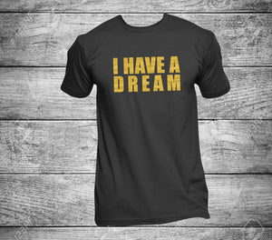 I have a dream inspired design tee shirt