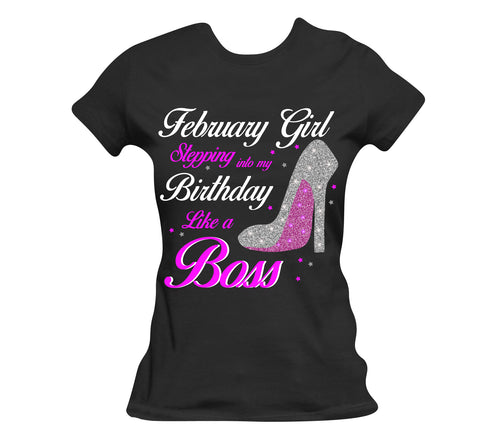 February Birthday Tee - Stepping into my birthday like.....Boss Girl - Tee Shirt