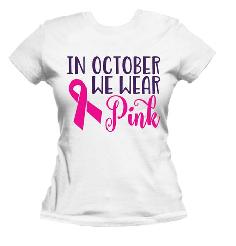 Wear PINK - OCTOBER - Breast Cancer Awareness Tee