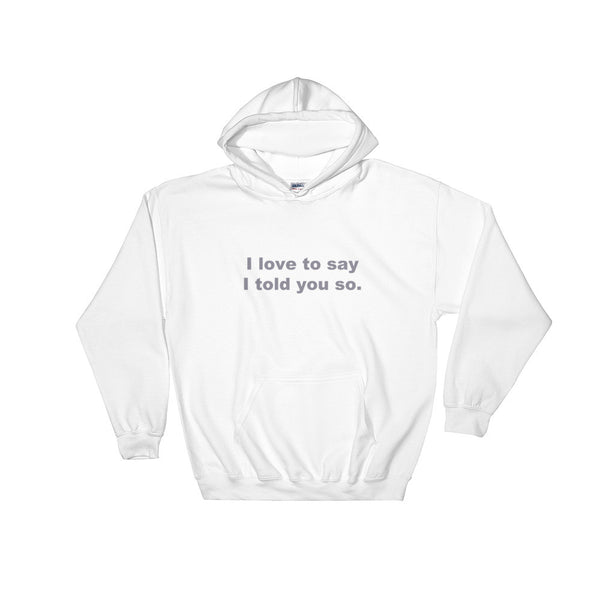 Told You So Hooded Sweatshirt