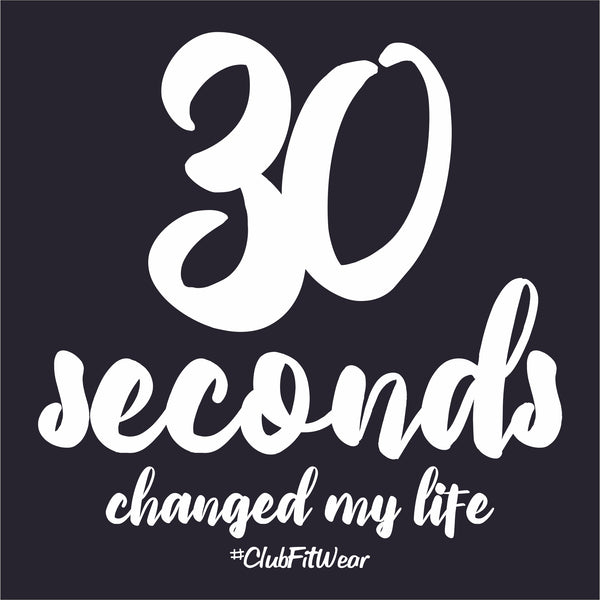 30 seconds changed my life