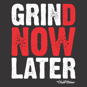 Grind Now Grin Later