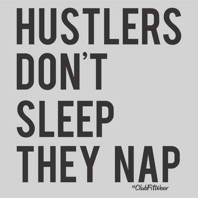 Hustlers don't sleep they nap
