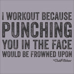I workout because punching you in the face would be frowned upon