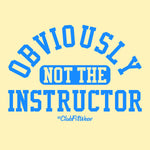 Obviously not the Instructor