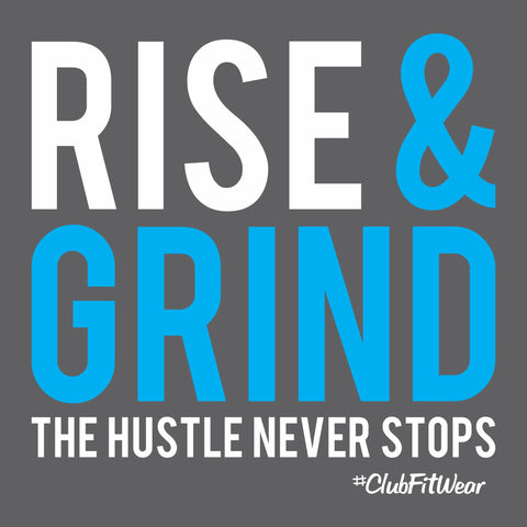 Rise and Grind the Hustle never stops