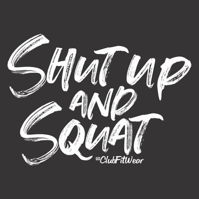 Shut up and Squat