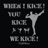 When I Kick You Kick We Kick