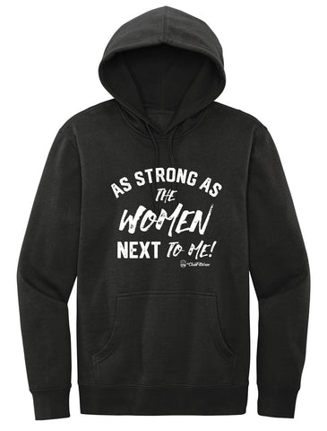 As Strong As the Women Next to Me!  - Hoodie