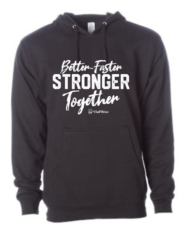 Better Faster Stronger Together  - Hoodie