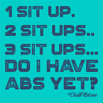 1 Sit up. 2 Sit ups.. 3 Sit ups... Do I have Abs Yet?
