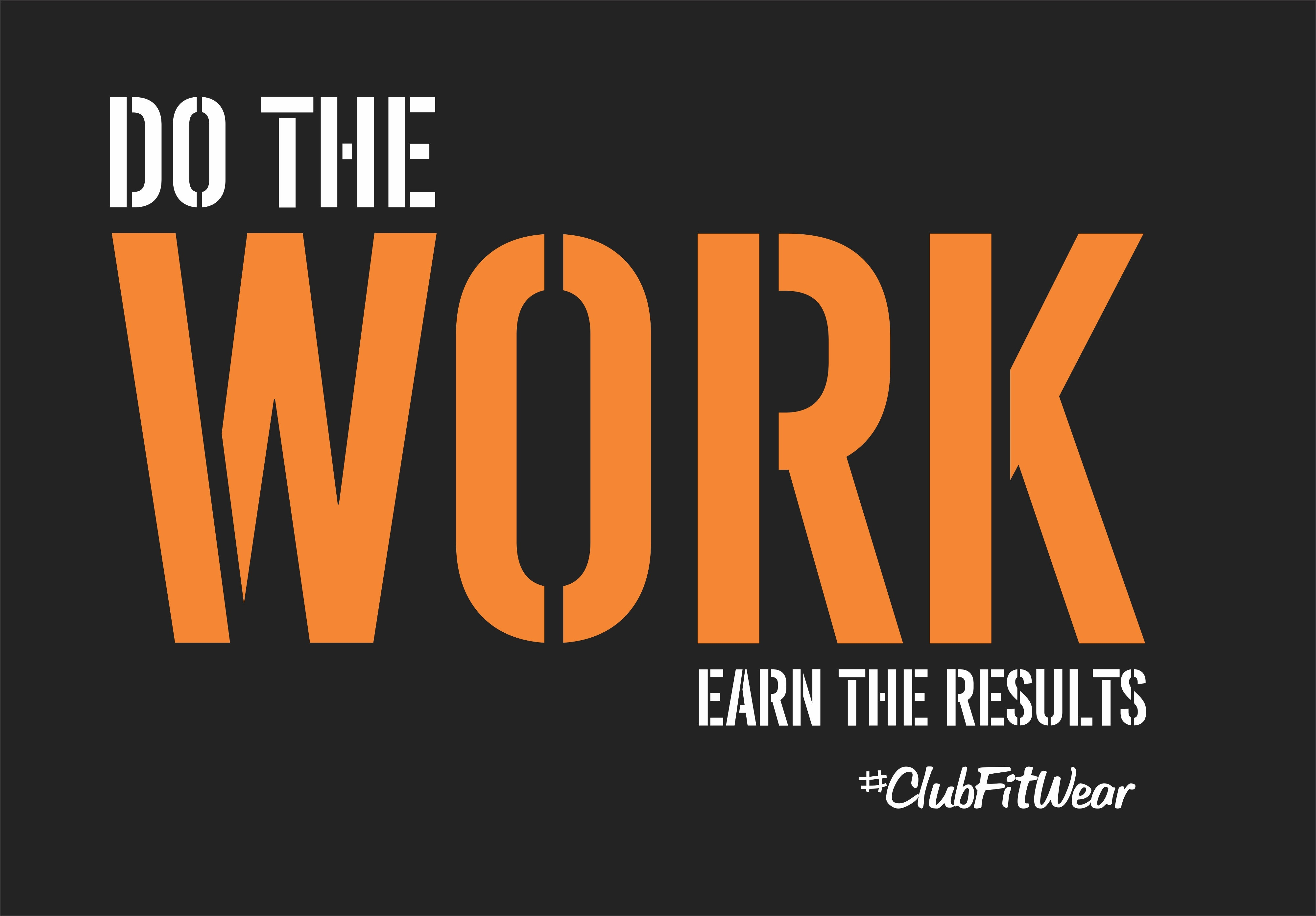 Do The WORK Earn the Results