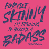 Forget Skinny I'm Training to become a Badass