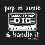 Pop in some Gangster Rap and Handle It