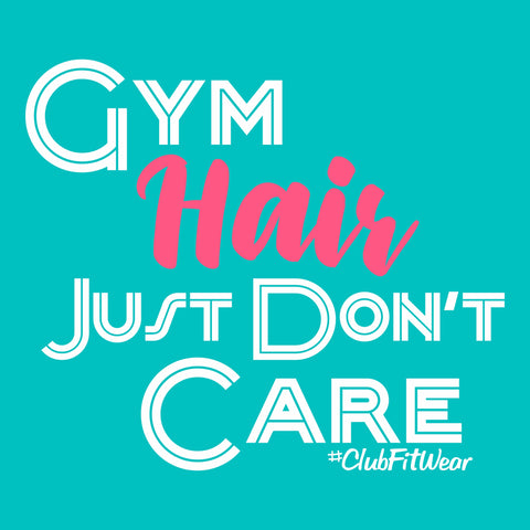 Gym Hair Just Don't Care