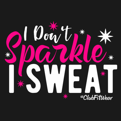 I Don't Sparkle I Sweat